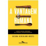 A Vantagem Humana - Suzana Herculano-Houzel