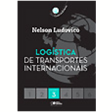 Log�stica de Transportes Internacionais (Vol. 3) - Nelson Ludovico