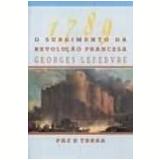 1789 o Surgimento da Revolu��o Francesa - Georges Lefebvre