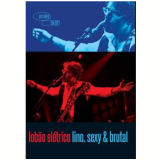 Lobão Elétrico - Lino, Sexy & Brutal (DVD) - Lobão