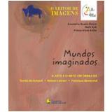 Mundos Imaginados - Anamelia Bueno Buoro, Beth Kok, Eliana Aloia AtihÉ