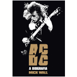 AC/DC ? A biografia (Ebook) - Mick Wall