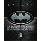 Batman - Os arquivos secretos do Homem-Morcego - Matthew K. Manning