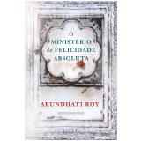 O Ministério Da Felicidade Absoluta - Arundhati Roy