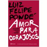 Amor Para Corajosos - Luiz Felipe Pondé