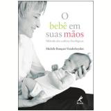 O Bebê em Suas Mãos - Michèle Busquet-Vanderheyden