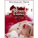 98 Tiros de Audi�ncia - Aguinaldo Silva