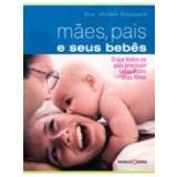 Maes, Pais e Seus Bebês o Que Todos os Pais - Miriam Stoppard