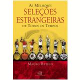 As Melhores Seleções Estrangeiras de Todos os Tempos - Mauro Beting