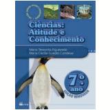 Ci�ncias: Atitude E Conhecimento - 7� Ano - Ensino Fundamental II - Maria Cecilia Guedes Condeixa