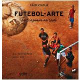 Futebol-arte: do Oiapoque ao Chuí
