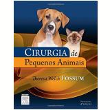 Cirurgia De Pequenos Animais - Theresa Welch Fossum