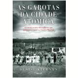 As Garotas Da Cidade Atômica - Denise Kiernan