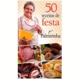 50 Receitas De Festa Por Palmirinha - Palmirinha Onofre