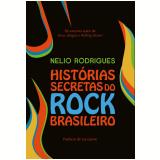 Histórias Secretas Do Rock Brasileiro - Nélio Rodrigues