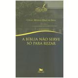 A Bíblia Não Serve Só Para Rezar - CÁssio Murilo Dias da Silva