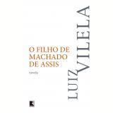 O Filho de Machado de Assis - Luiz Vilela