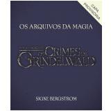 """Os Arquivos da Magia - Explore o Mundo Encantado de """"Animais Fantásticos: Os Crimes de Grindelwald"""" - Signe Bergstrom"""