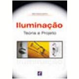Iluminação Teoria e Projeto - Delio Pereira Guerrini