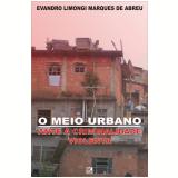 O meio urbano ante a criminalidade violenta (Ebook) - Evandro Limongi Marques de Abreu