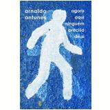 Agora Aqui Ninguém Precisa De Si - Arnaldo Antunes