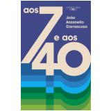 Aos 7 E Aos 40 - João Luis Anzanello Carrascoza