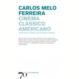 Cinema Clássico Americano - Carlos Melo Ferreira