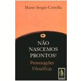 Não Nascemos Prontos! - Mário Sérgio Cortella