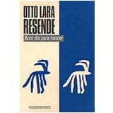 Bom Dia para Nascer - Otto Lara Resende