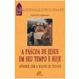A Páscoa de Jesus em Seu Tempo e Hoje - Vicente Serrano