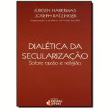 Dialética da Secularização - Jurgen Habermas, Joseph (papa Bento Xvi) Ratzinger