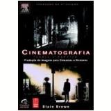 Cinematografia: Teoria E Prática  - Blain Brown