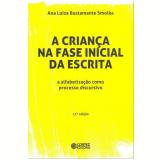 Criança Na Fase Inicial Da Escrita, A Alfabetizaçao Como Processo Discursivo - Ana Luiza B Smolka