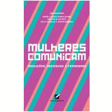 Mulheres Comunicam - Daniela Viegas, Roberto Alves Reis, Marina Gazire