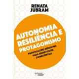 Autonomia, Resiliência e Protagonismo - Renata Jubram