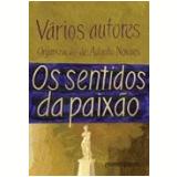 Os Sentidos da Paixão - Adauto Novaes (Org.)