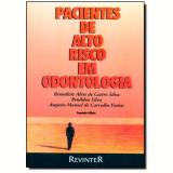 Pacientes de Alto Risco em Odontologia - Benedicto Alves de Castro Silva