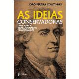 As Ideias Conservadoras - João Pereira Coutinho