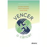 Vencer o Câncer - Drauzio Varella, Antonio Carlos Buzaid, Fernando Cotait Maluf