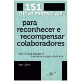 151 Dicas Essenciais Para Reconhecer e Recompensar Colaboradores - Ken Lloyd