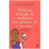 Homens Gostam de Mulheres que Gostam de Si Mesmas - Julia Sokol, Steven Carter
