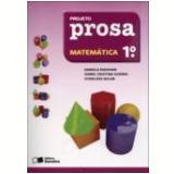 Projeto Prosa Matemática - 1º Ano - Ensino Fundamental I - Ivonildes Milan, Daniela Padovan, Isabel Cristina Guerra