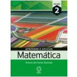Aprender E Aplicar Matemática Vol. 2 - Ensino Médio - Antonio Dos Santos Machado