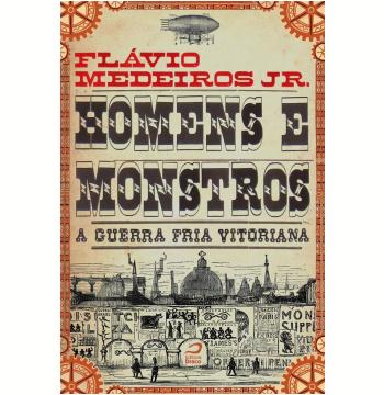 Homens E Monstros - A Guerra Fria Vitoriana