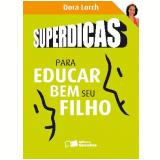 SUPERDICAS PARA EDUCAR BEM SEU FILHO  - 1ª edição (Ebook) - Dora Lorch