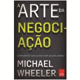 A Arte da Negocia��o - Michael Wheeler