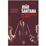 Jo�o Santana: Um Marqueteiro no Poder - Luiz Maklouf