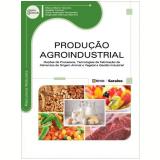 Produção Agroindustrial - Eliana Maria Teixeira, Natália Tsuzuki, Reginaldo Marcos Martins