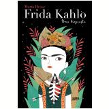 Frida Kahlo - Uma Biografia - María Hesse