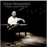 Gilson Peranzzetta - Tributo A Oscar Peterson - Digipack  (CD) - Gilson Peranzzetta